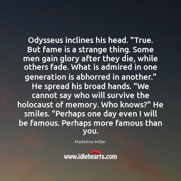 """Image, Odysseus inclines his head. """"True. But fame is a strange thing. Some"""