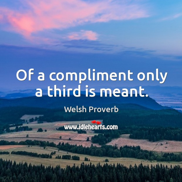 Of a compliment only a third is meant. Welsh Proverbs Image