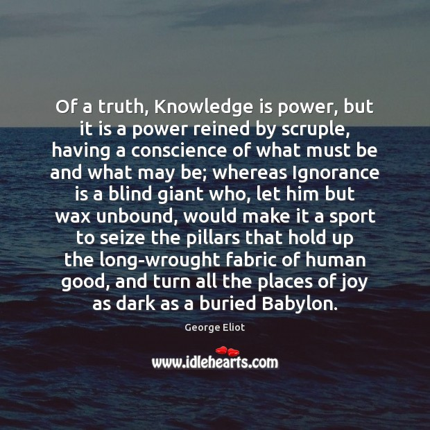 Of a truth, Knowledge is power, but it is a power reined Ignorance Quotes Image