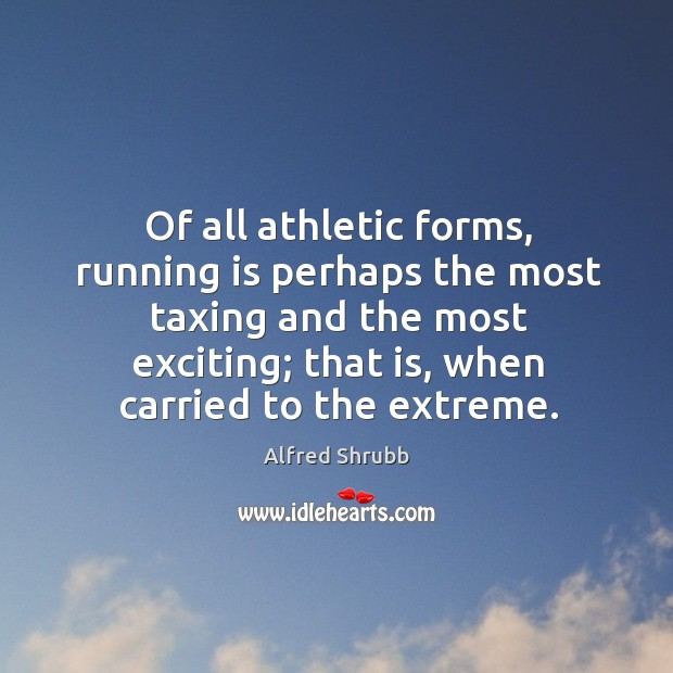 Image, Of all athletic forms, running is perhaps the most taxing and the