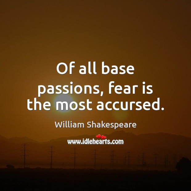 Of all base passions, fear is the most accursed. Fear Quotes Image