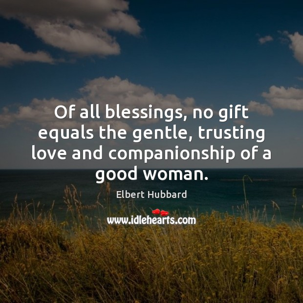 Of all blessings, no gift equals the gentle, trusting love and companionship Women Quotes Image