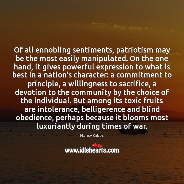 Image, Of all ennobling sentiments, patriotism may be the most easily manipulated. On