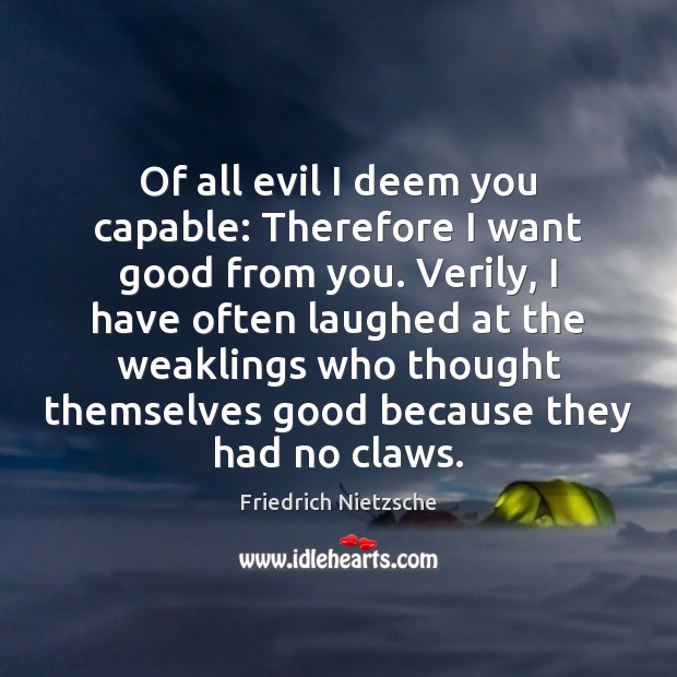 Of all evil I deem you capable: Therefore I want good from Image