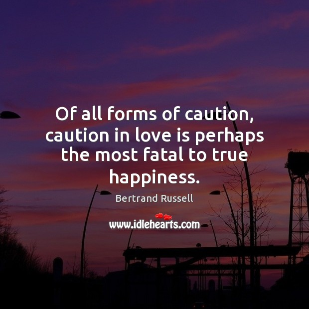 Image, Of all forms of caution, caution in love is perhaps the most fatal to true happiness.