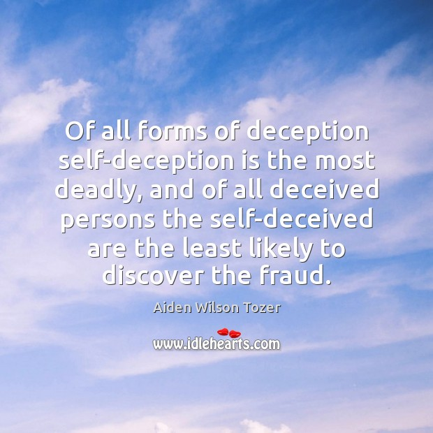 Of all forms of deception self-deception is the most deadly, and of Image