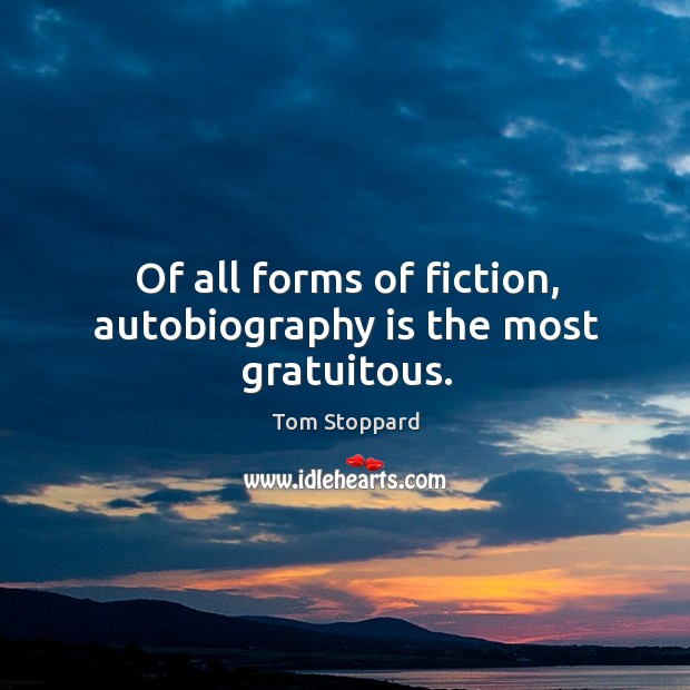 Image, Of all forms of fiction, autobiography is the most gratuitous.