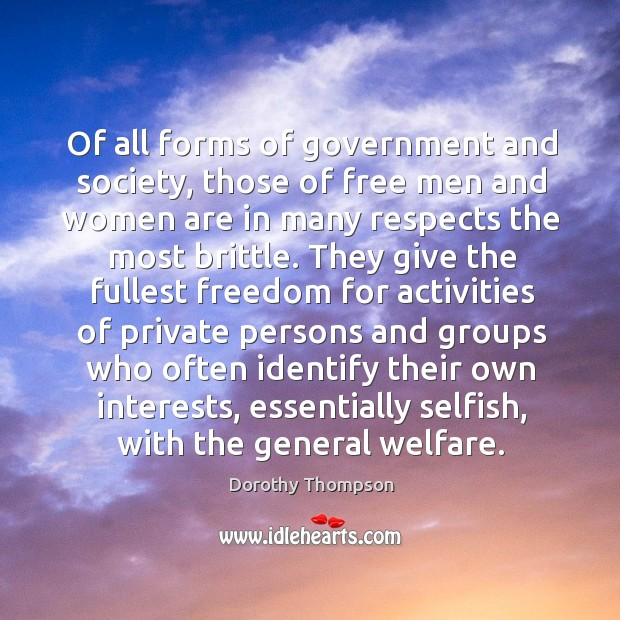 Of all forms of government and society, those of free men and women are in many respects the most brittle. Dorothy Thompson Picture Quote