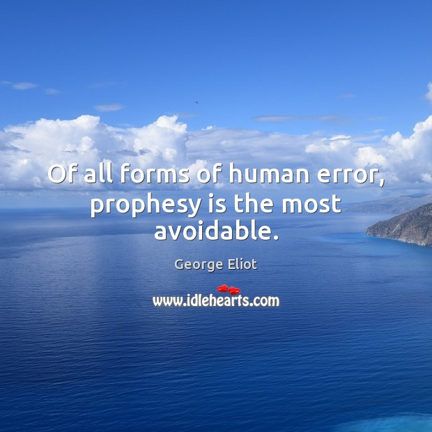 Image, Of all forms of human error, prophesy is the most avoidable.