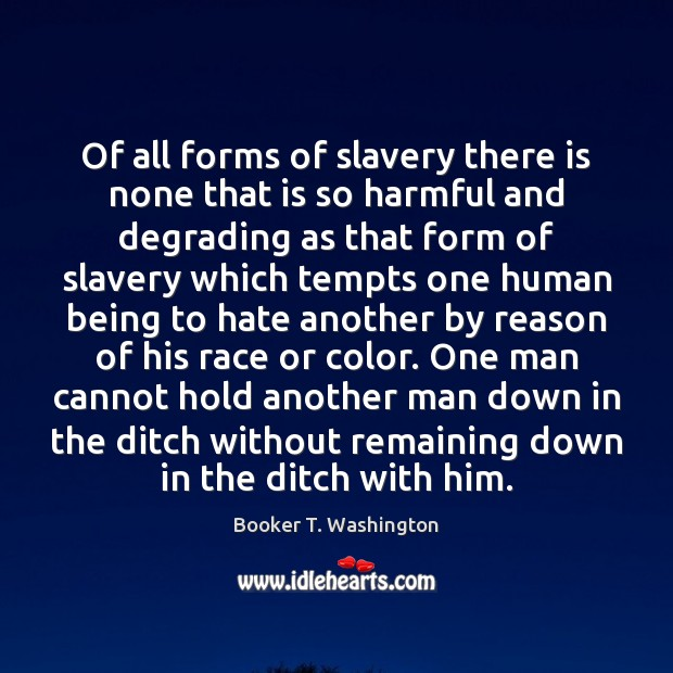 Image, Of all forms of slavery there is none that is so harmful