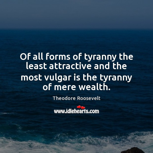 Image, Of all forms of tyranny the least attractive and the most vulgar