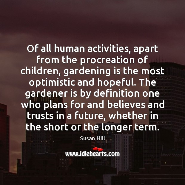 Of all human activities, apart from the procreation of children, gardening is Image