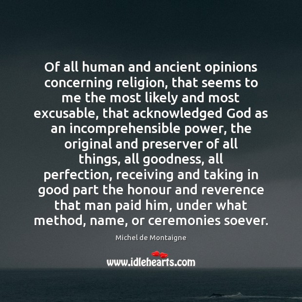 Of all human and ancient opinions concerning religion, that seems to me Image