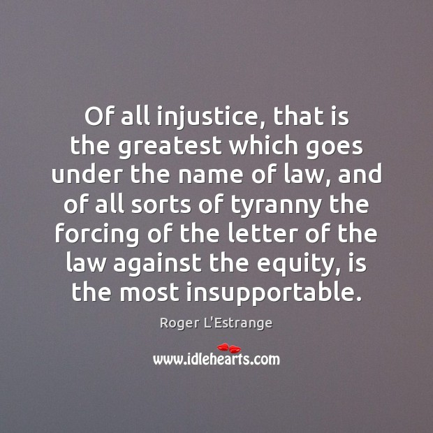 Of all injustice, that is the greatest which goes under the name Image