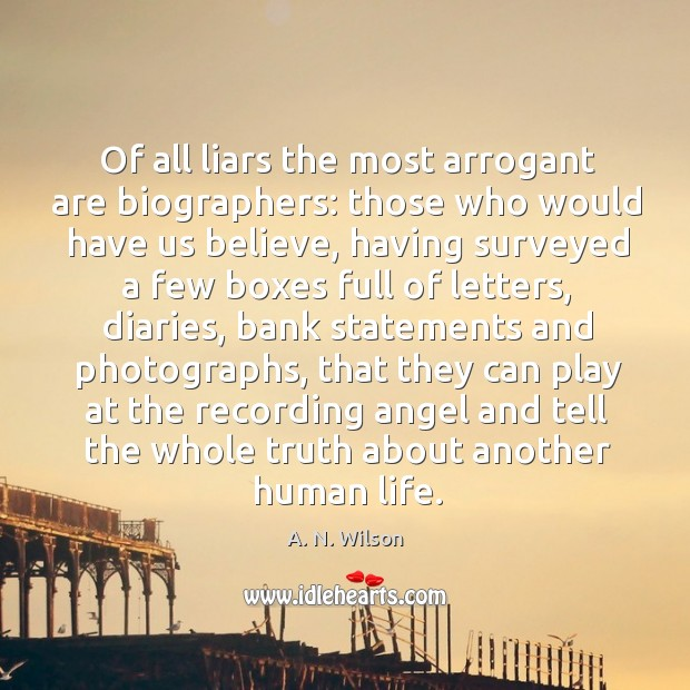 Image, Of all liars the most arrogant are biographers: those who would have us believe