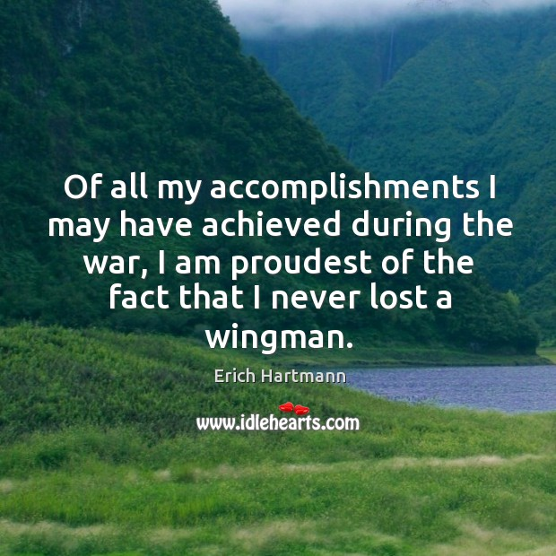 Of all my accomplishments I may have achieved during the war, I Image