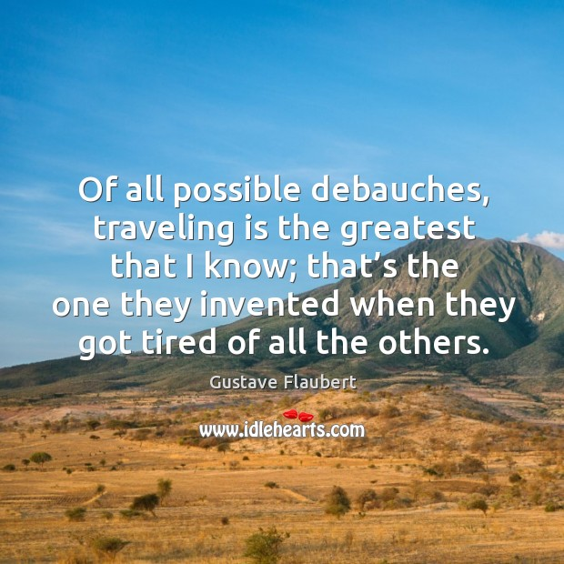 Of all possible debauches, traveling is the greatest that I know; Image