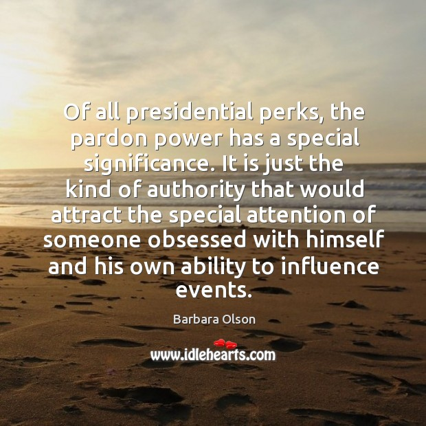 Image, Of all presidential perks, the pardon power has a special significance.