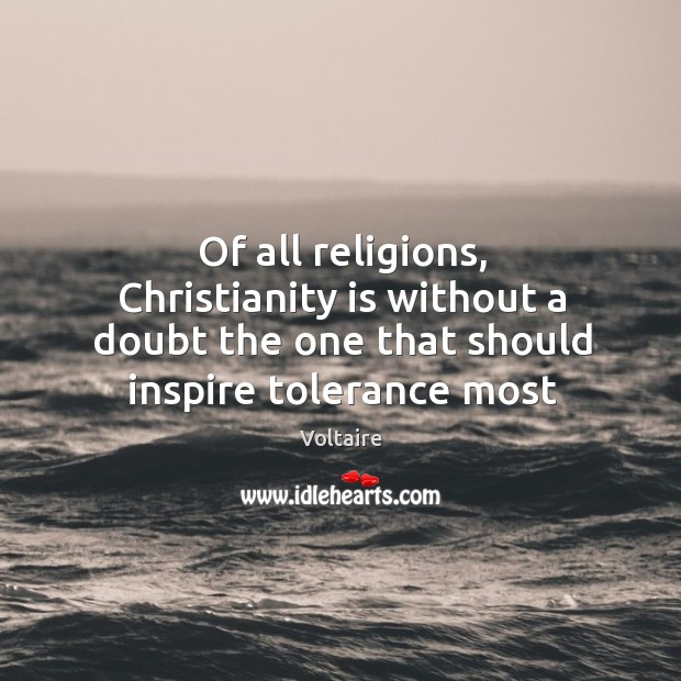 Of all religions, Christianity is without a doubt the one that should Image