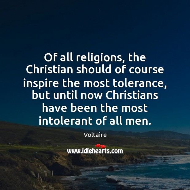 Image, Of all religions, the Christian should of course inspire the most tolerance,