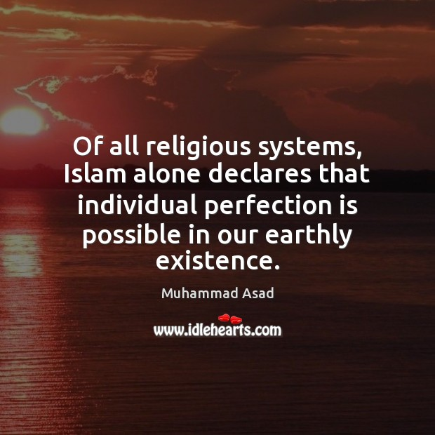 Of all religious systems, Islam alone declares that individual perfection is possible Perfection Quotes Image