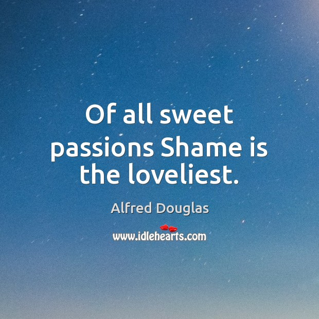 Of all sweet passions Shame is the loveliest. Image