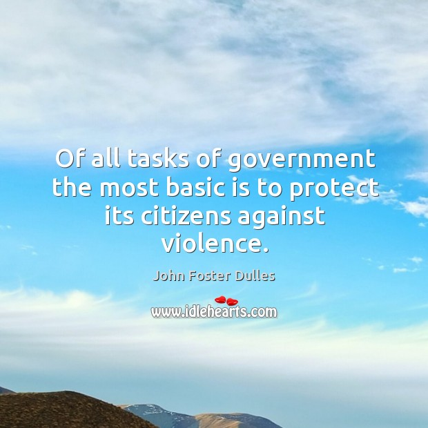 Image, Of all tasks of government the most basic is to protect its citizens against violence.
