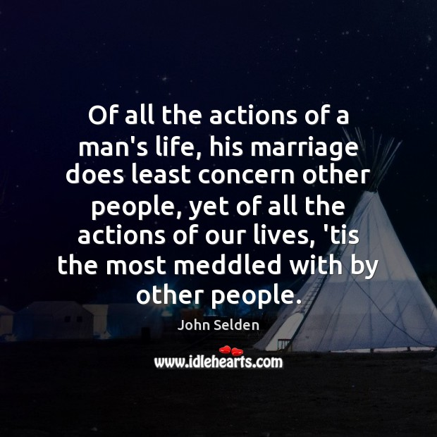 Of all the actions of a man's life, his marriage does least Image