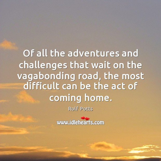 Of all the adventures and challenges that wait on the vagabonding road, Rolf Potts Picture Quote