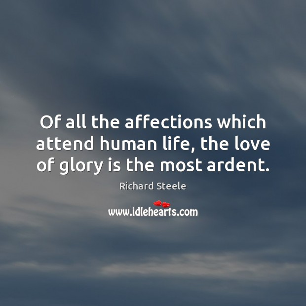 Image, Of all the affections which attend human life, the love of glory is the most ardent.