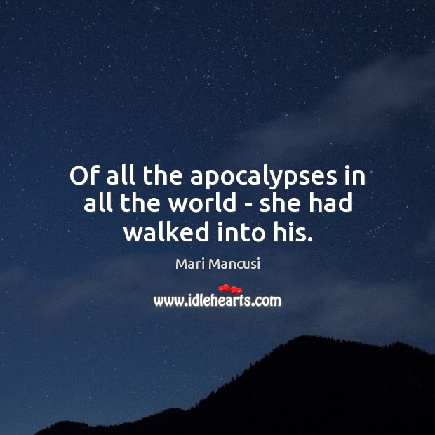 Of all the apocalypses in all the world – she had walked into his. Image