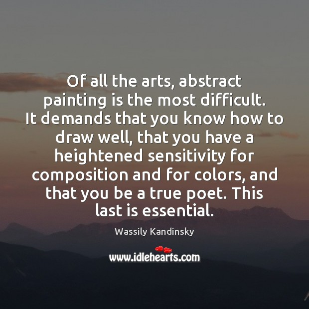 Image, Of all the arts, abstract painting is the most difficult. It demands