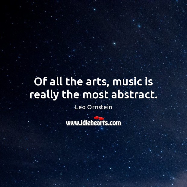 Image, Of all the arts, music is really the most abstract.