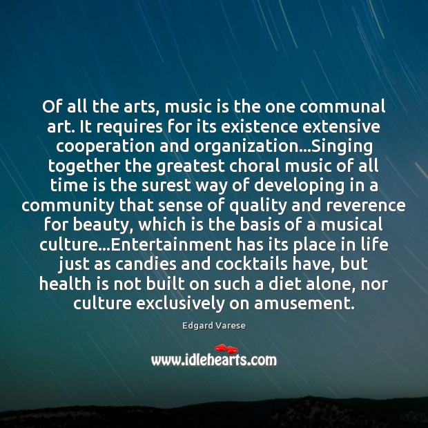 Of all the arts, music is the one communal art. It requires Image
