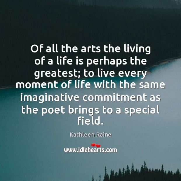 Image, Of all the arts the living of a life is perhaps the