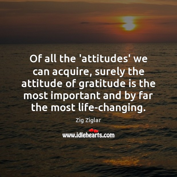 Of all the 'attitudes' we can acquire, surely the attitude of gratitude Gratitude Quotes Image