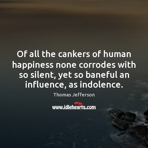 Image, Of all the cankers of human happiness none corrodes with so silent,