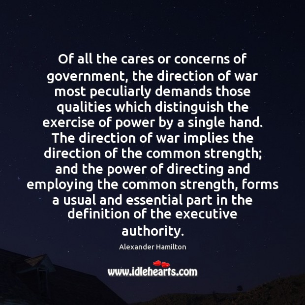 Image, Of all the cares or concerns of government, the direction of war