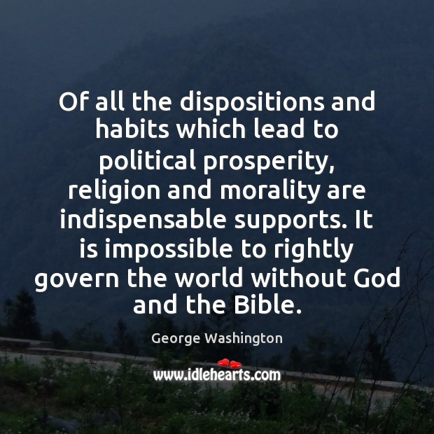 Of all the dispositions and habits which lead to political prosperity, religion George Washington Picture Quote