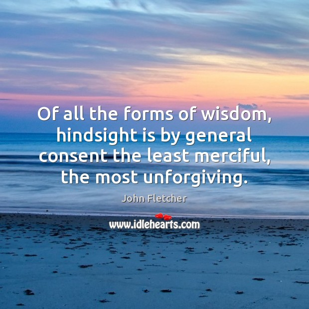 Of all the forms of wisdom, hindsight is by general consent the Image