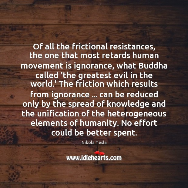Of all the frictional resistances, the one that most retards human movement Nikola Tesla Picture Quote