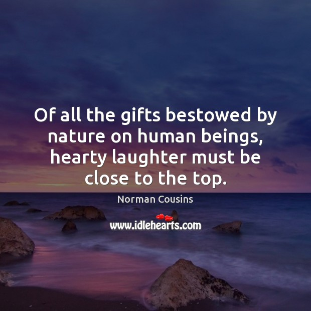 Of all the gifts bestowed by nature on human beings, hearty laughter Norman Cousins Picture Quote