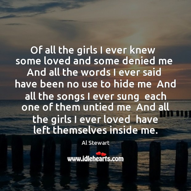 Of all the girls I ever knew   some loved and some denied Image