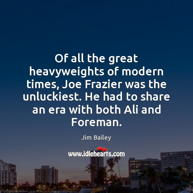 Image, Of all the great heavyweights of modern times, Joe Frazier was the