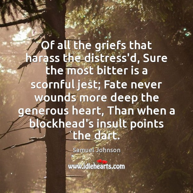 Of all the griefs that harass the distress'd, Sure the most bitter Samuel Johnson Picture Quote