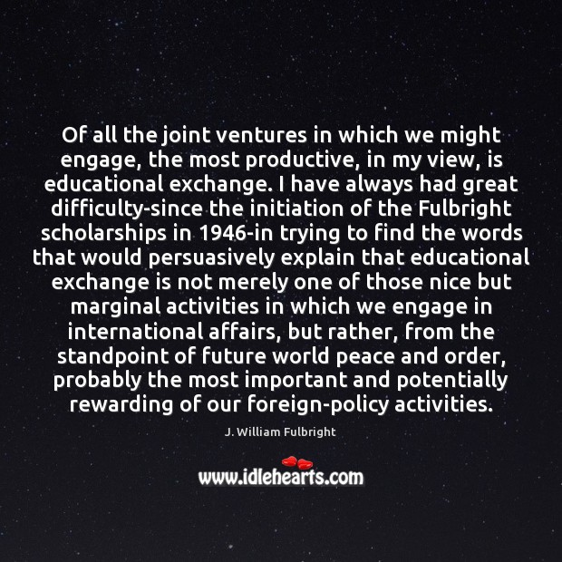 Image, Of all the joint ventures in which we might engage, the most