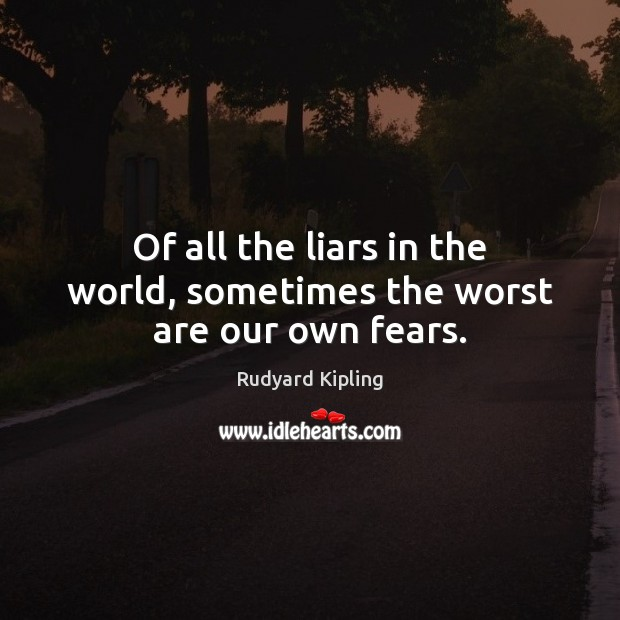 Image, Of all the liars in the world, sometimes the worst are our own fears.