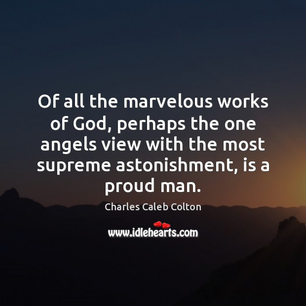 Of all the marvelous works of God, perhaps the one angels view Image
