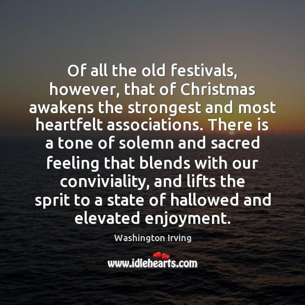 Of all the old festivals, however, that of Christmas awakens the strongest Washington Irving Picture Quote