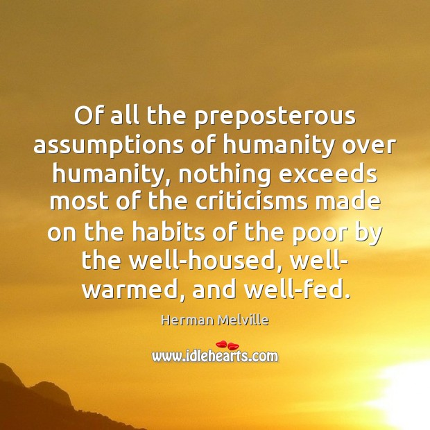 Of all the preposterous assumptions of humanity over humanity, nothing exceeds most Image